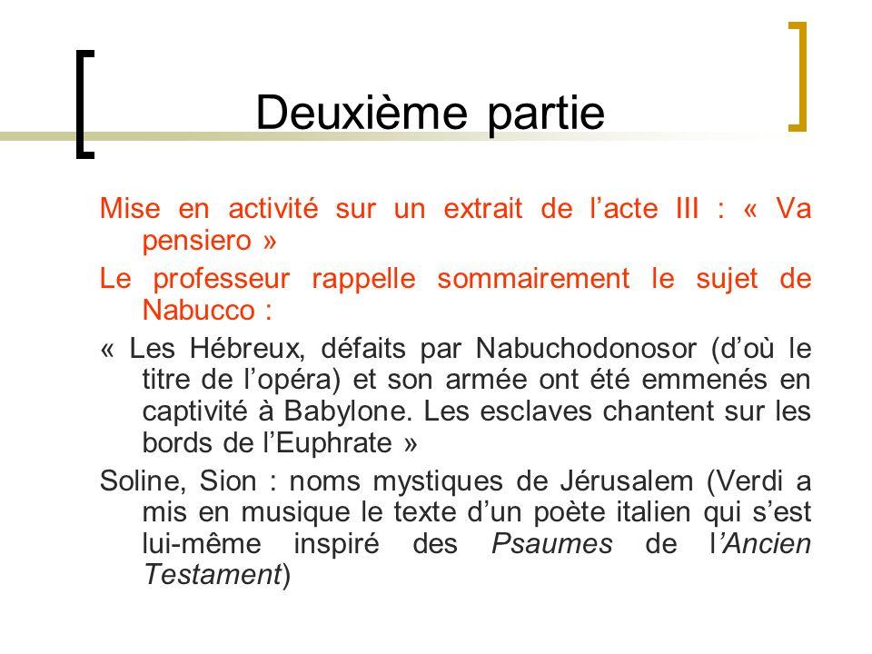 Deuxième partie Mise en activité sur un extrait de l'acte III : « Va pensiero » Le professeur rappelle sommairement le sujet de Nabucco :