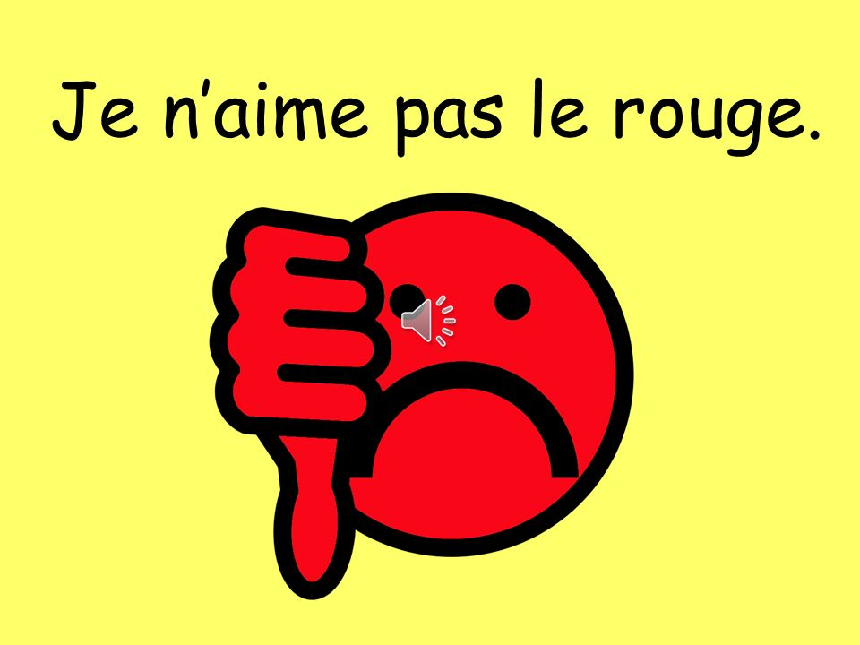 Je n'aime pas le rouge. The colour can be swapped for any other colour to change the answer e.g.