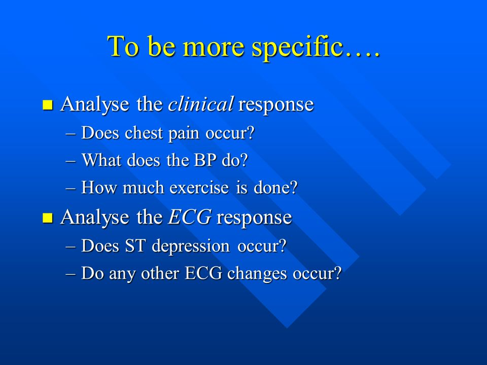 To be more specific…. Analyse the clinical response
