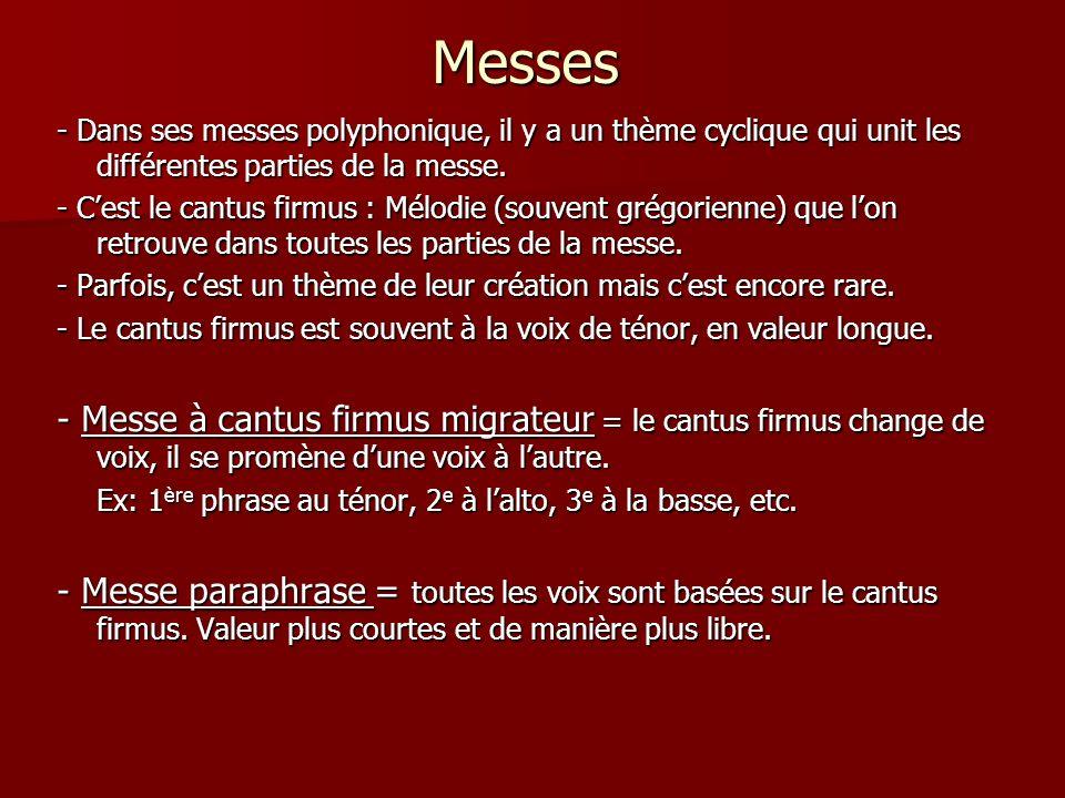 Messes - Dans ses messes polyphonique, il y a un thème cyclique qui unit les différentes parties de la messe.