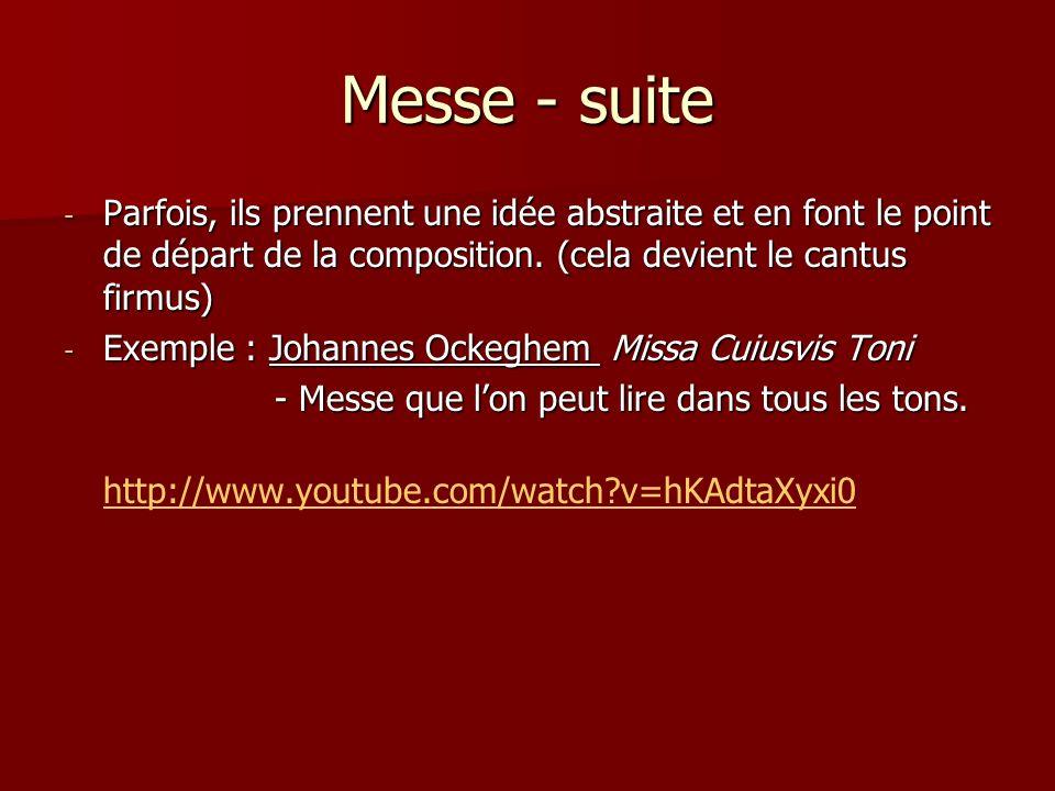 Messe - suite Parfois, ils prennent une idée abstraite et en font le point de départ de la composition. (cela devient le cantus firmus)