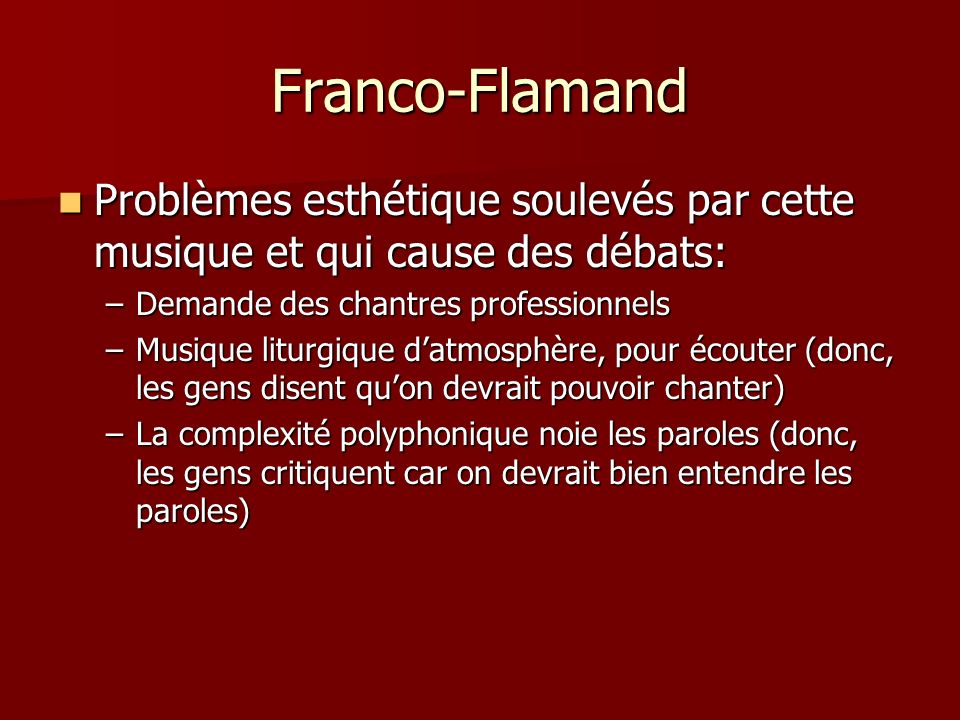 Franco-Flamand Problèmes esthétique soulevés par cette musique et qui cause des débats: Demande des chantres professionnels.