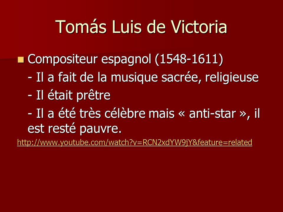 Tomás Luis de Victoria Compositeur espagnol (1548-1611)