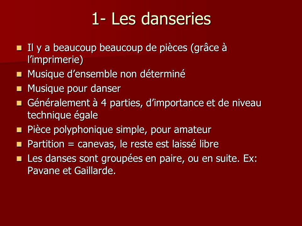 1- Les danseries Il y a beaucoup beaucoup de pièces (grâce à l'imprimerie) Musique d'ensemble non déterminé.