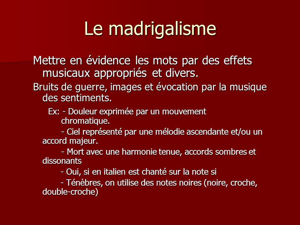 Le madrigalisme Mettre en évidence les mots par des effets musicaux appropriés et divers.