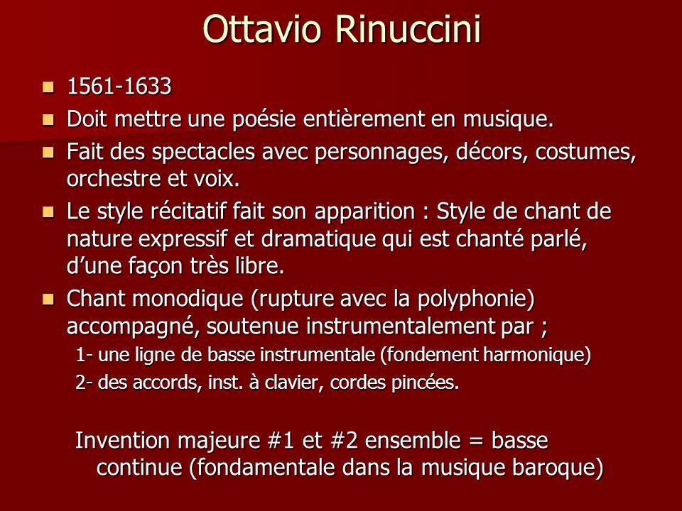 Ottavio Rinuccini 1561-1633. Doit mettre une poésie entièrement en musique.