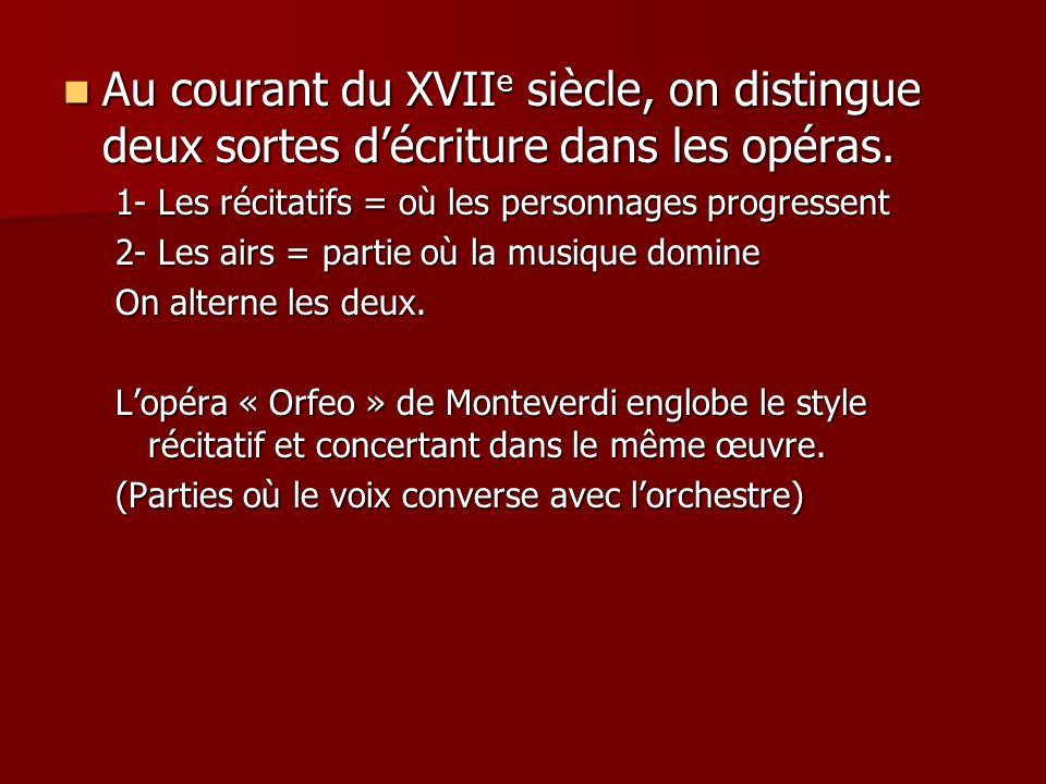 Au courant du XVIIe siècle, on distingue deux sortes d'écriture dans les opéras.