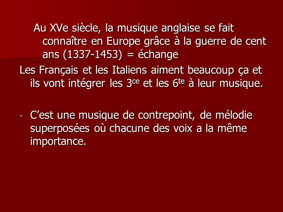 Au XVe siècle, la musique anglaise se fait connaître en Europe grâce à la guerre de cent ans (1337-1453) = échange
