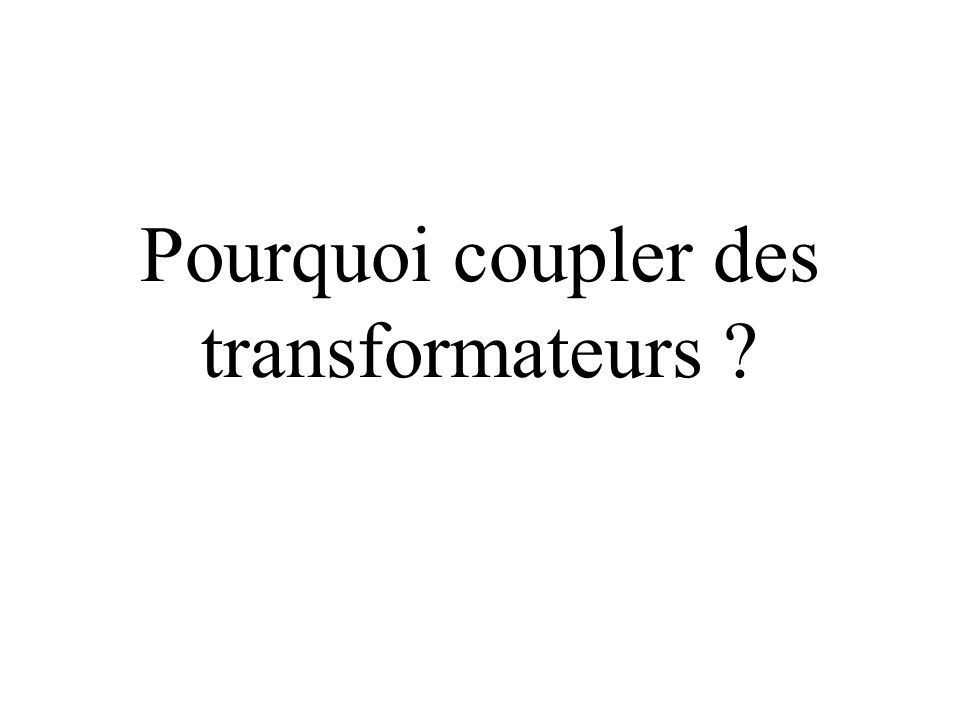 Pourquoi coupler des transformateurs