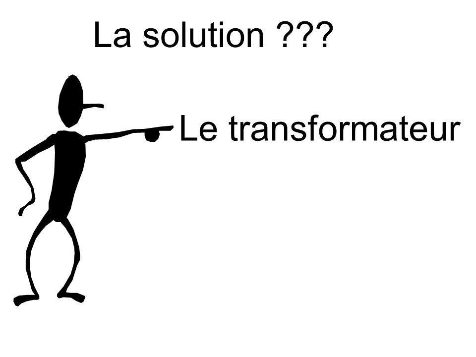 La solution Le transformateur