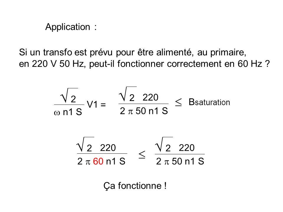 Application : Si un transfo est prévu pour être alimenté, au primaire, en 220 V 50 Hz, peut-il fonctionner correctement en 60 Hz