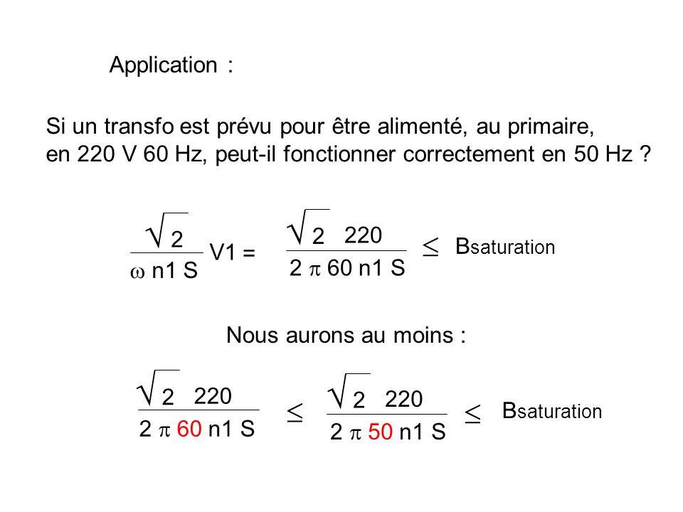 Application : Si un transfo est prévu pour être alimenté, au primaire, en 220 V 60 Hz, peut-il fonctionner correctement en 50 Hz
