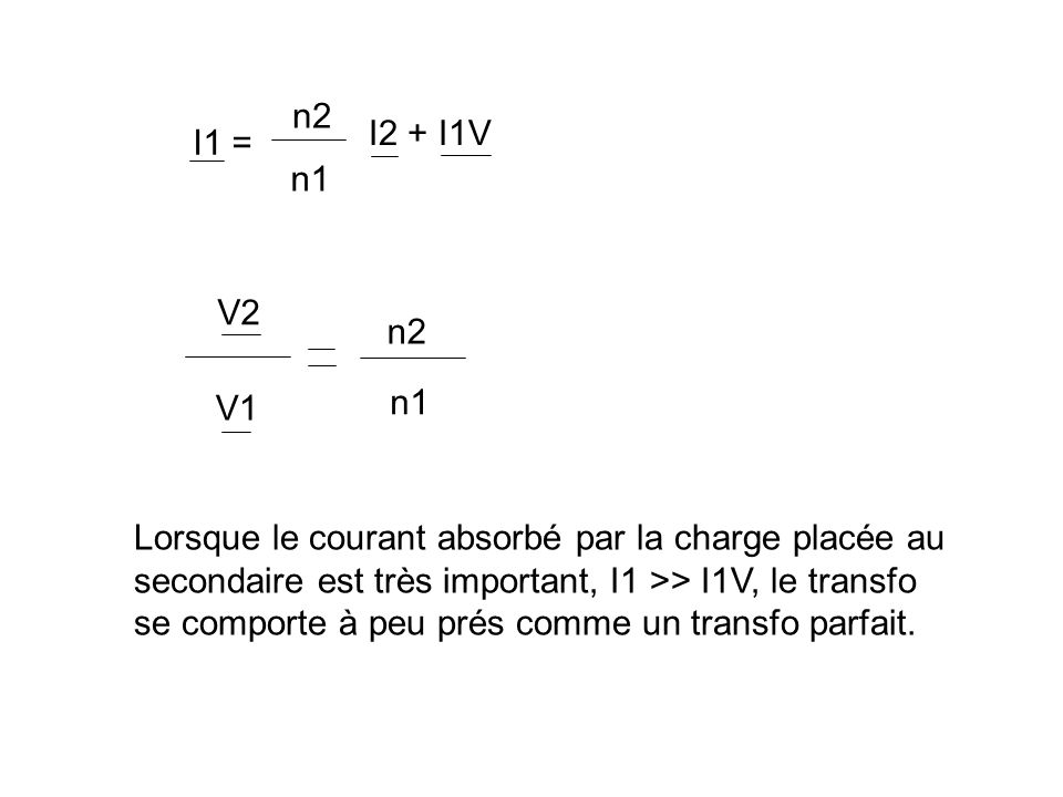 n2 I2 + I1V. I1 = n1. V2. n2. V1. n1. Lorsque le courant absorbé par la charge placée au.
