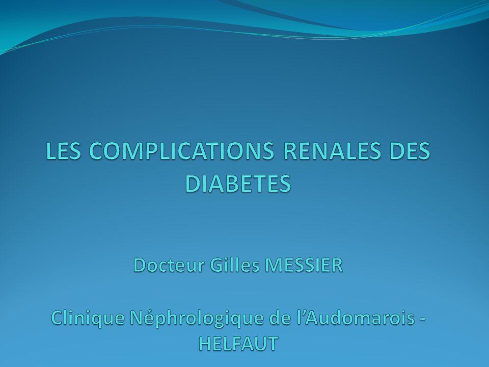 LES COMPLICATIONS RENALES DES DIABETES Docteur Gilles MESSIER Clinique Néphrologique de l'Audomarois - HELFAUT