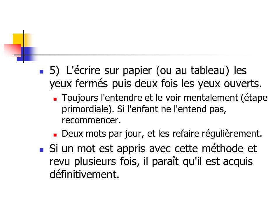 5) L écrire sur papier (ou au tableau) les yeux fermés puis deux fois les yeux ouverts.