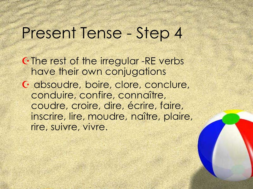 Present Tense - Step 4 The rest of the irregular -RE verbs have their own conjugations.