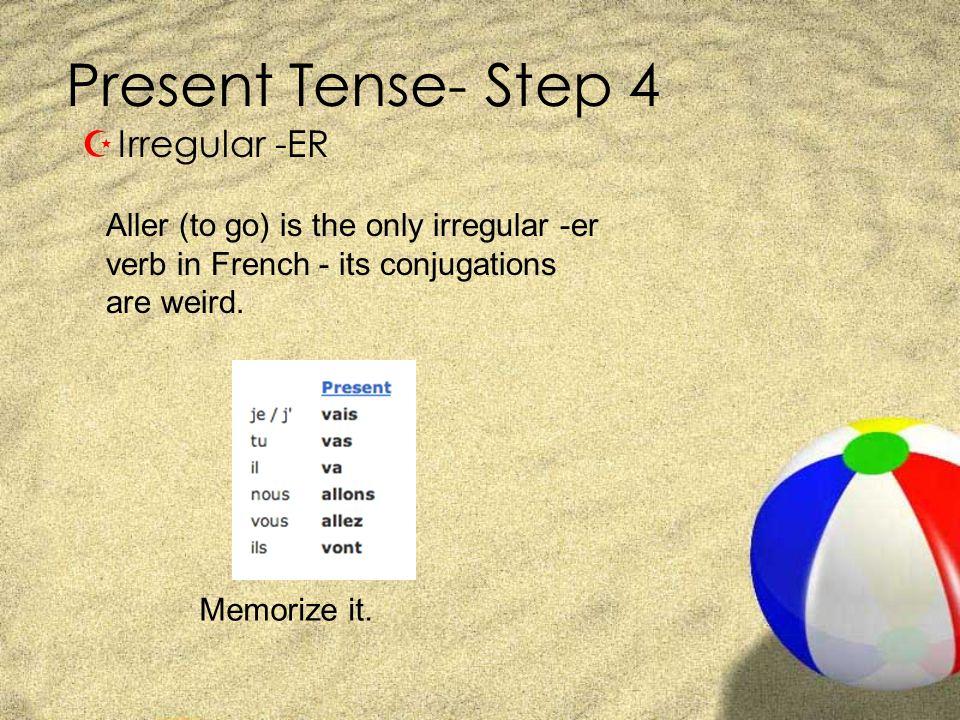 Present Tense- Step 4 Irregular -ER
