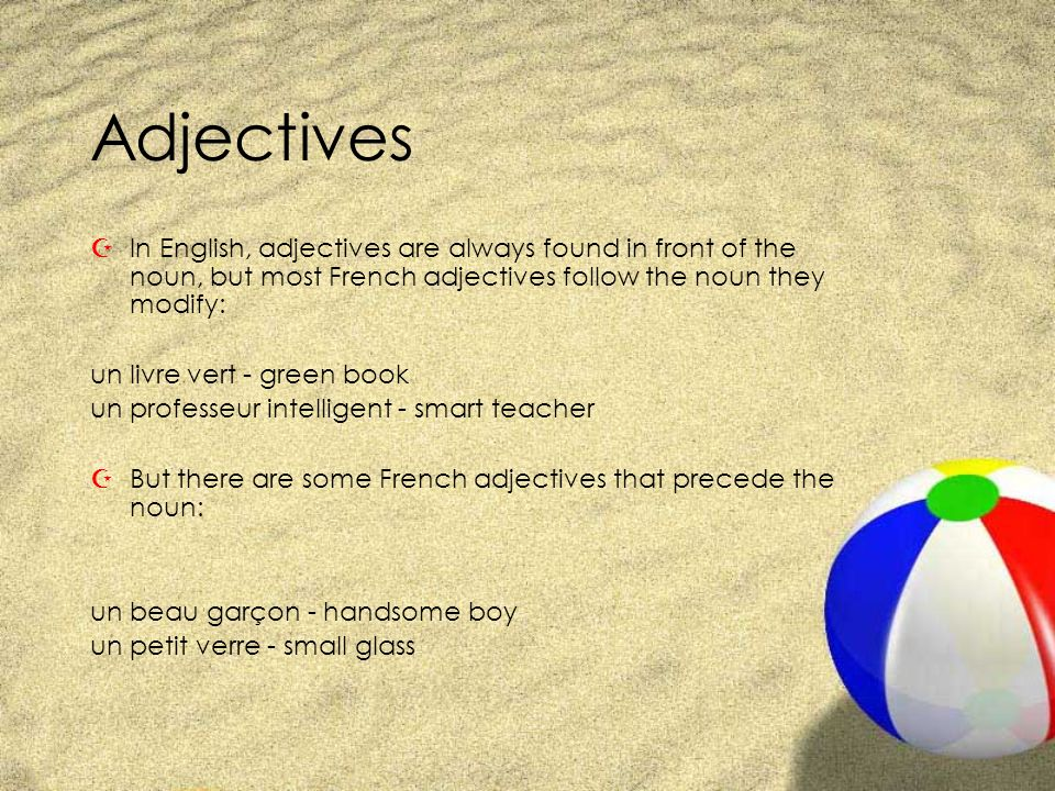 Adjectives In English, adjectives are always found in front of the noun, but most French adjectives follow the noun they modify:
