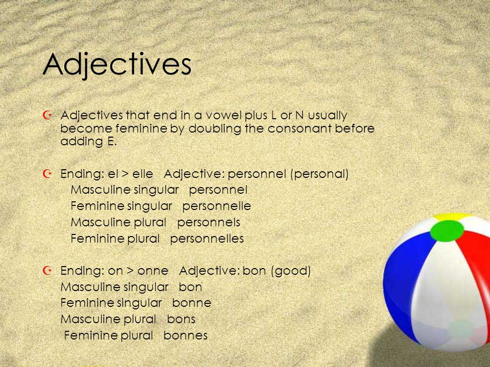 Adjectives Adjectives that end in a vowel plus L or N usually become feminine by doubling the consonant before adding E.