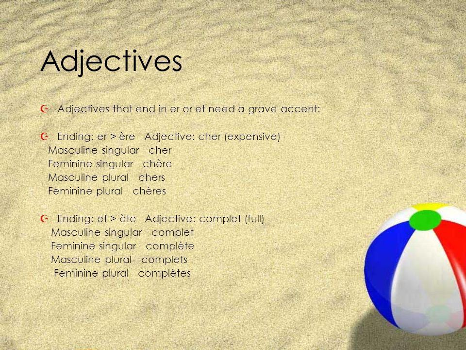 Adjectives Adjectives that end in er or et need a grave accent: