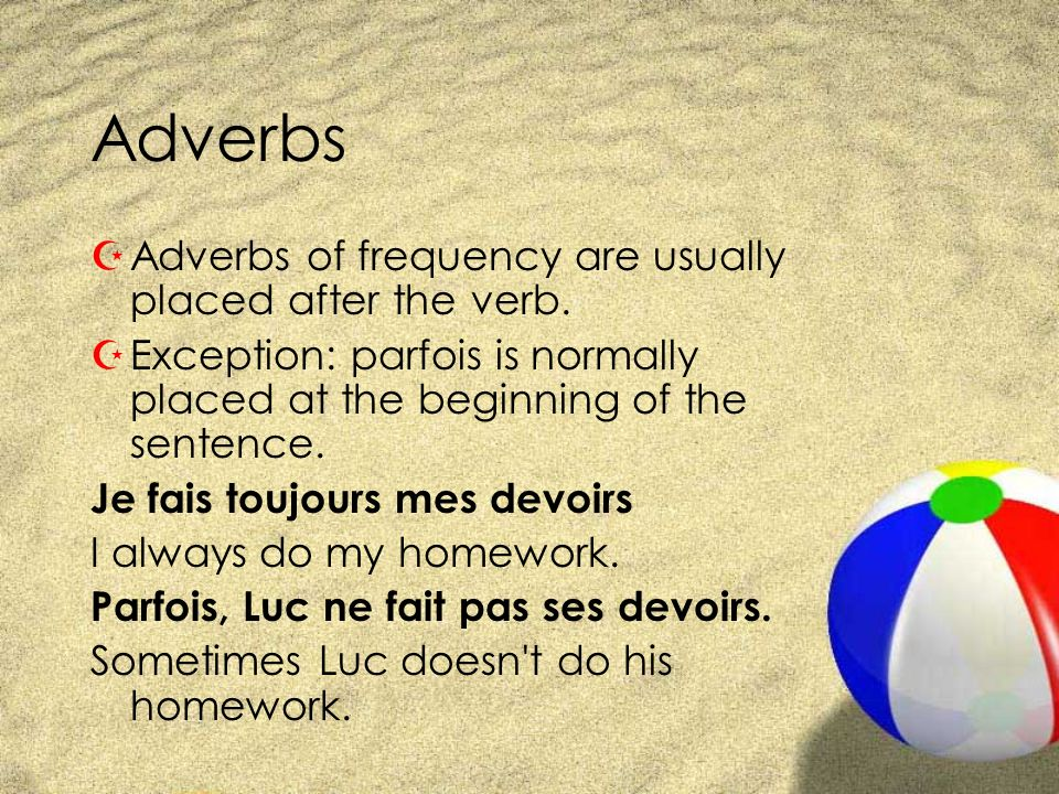 Adverbs Adverbs of frequency are usually placed after the verb.