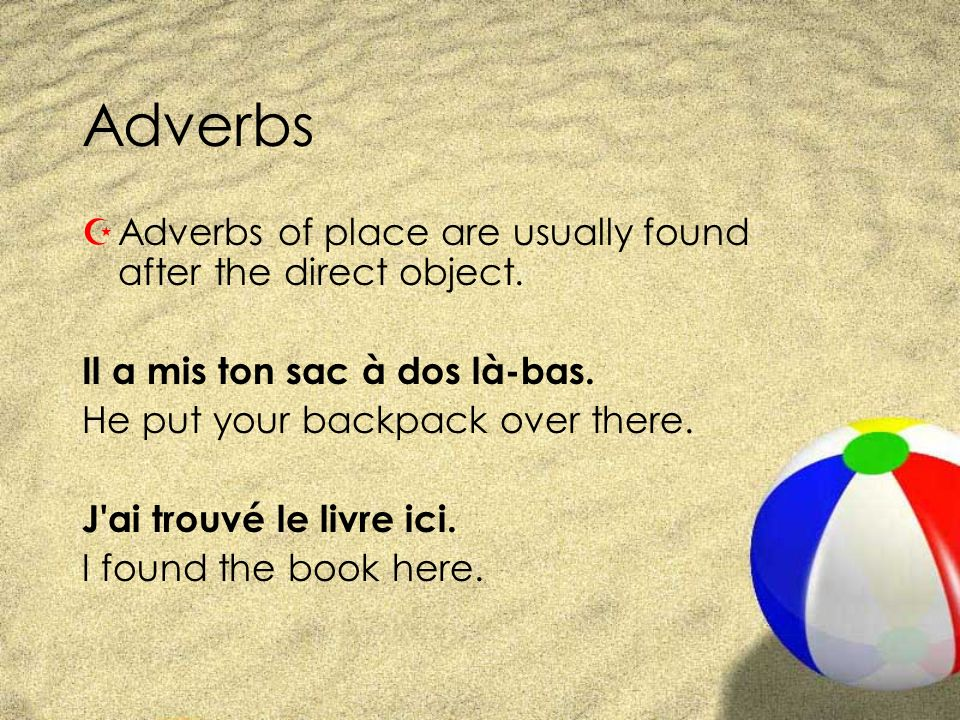 Adverbs Adverbs of place are usually found after the direct object.