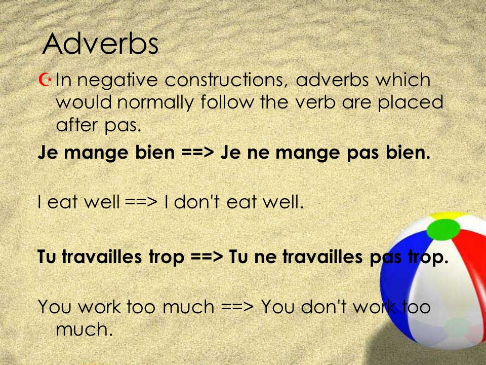 Adverbs In negative constructions, adverbs which would normally follow the verb are placed after pas.