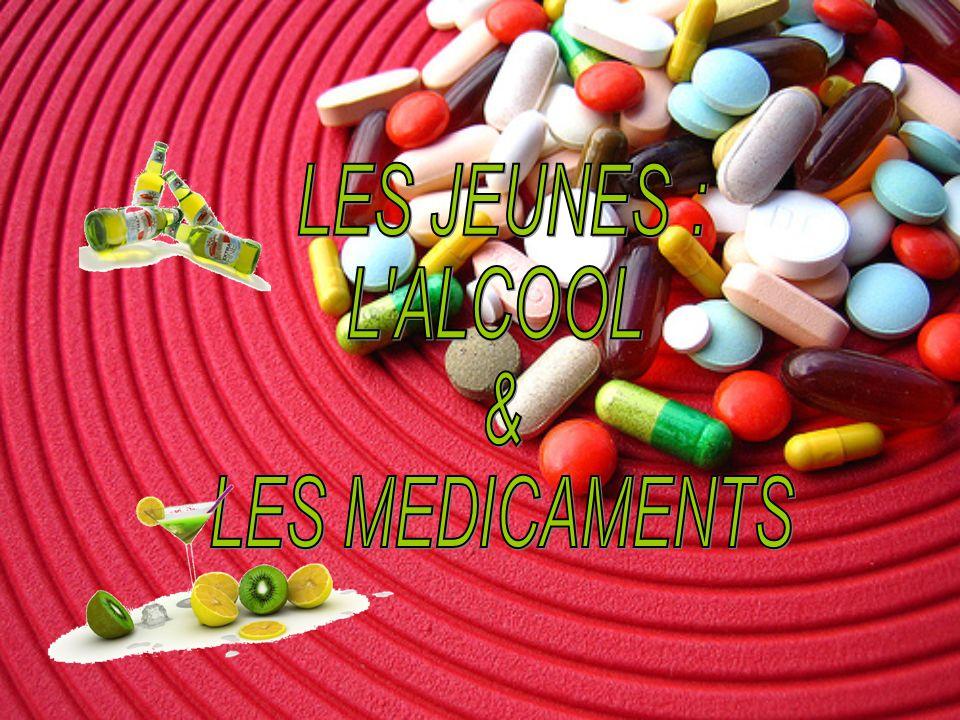 LES JEUNES : L ALCOOL & LES MEDICAMENTS