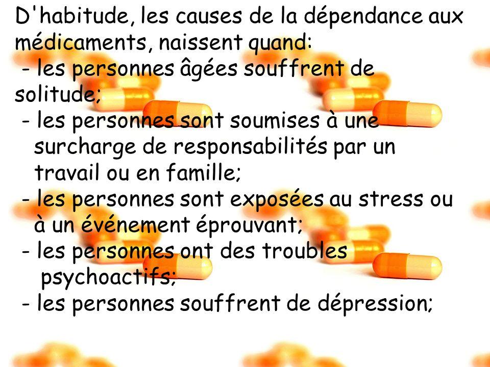 D habitude, les causes de la dépendance aux médicaments, naissent quand:
