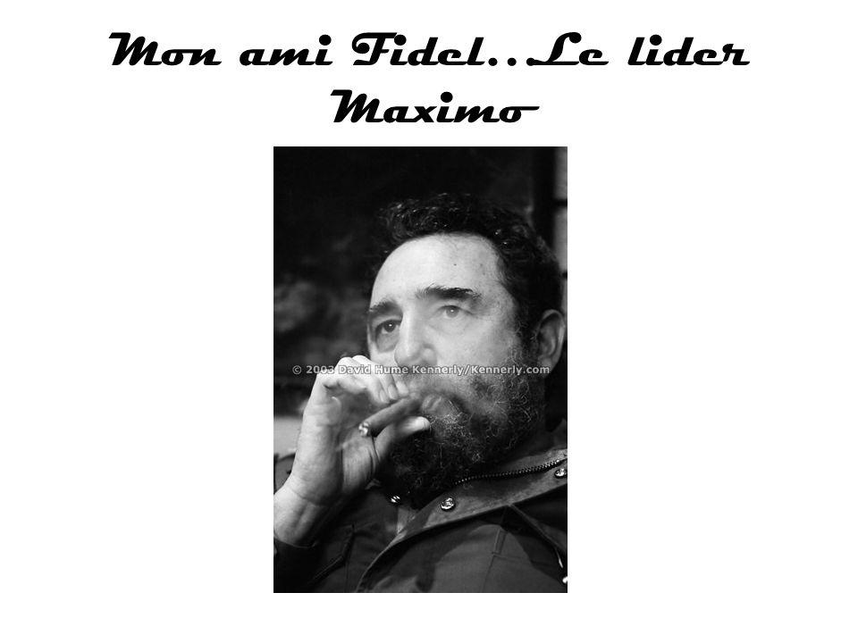 Mon ami Fidel…Le lider Maximo