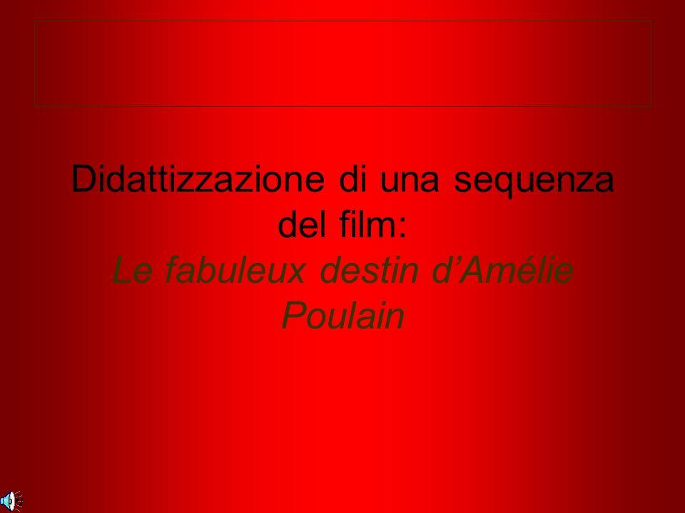 Didattizzazione di una sequenza del film: Le fabuleux destin d'Amélie Poulain
