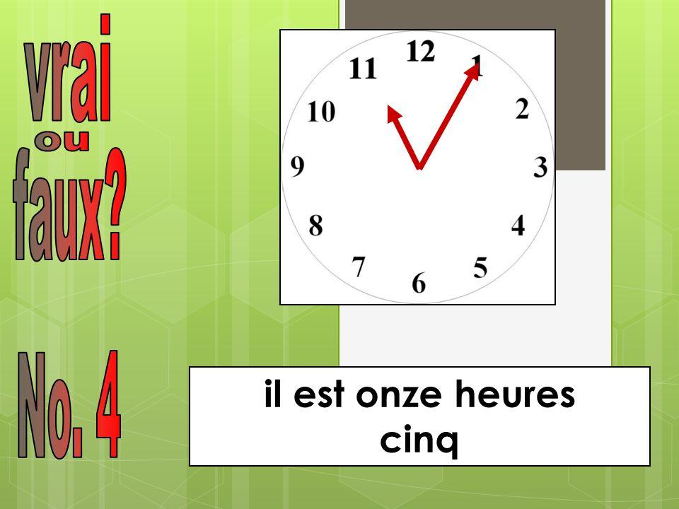 vrai ou faux No. 4 il est onze heures cinq