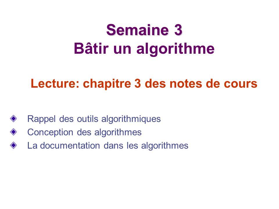 Semaine 3 Bâtir un algorithme Lecture: chapitre 3 des notes de cours