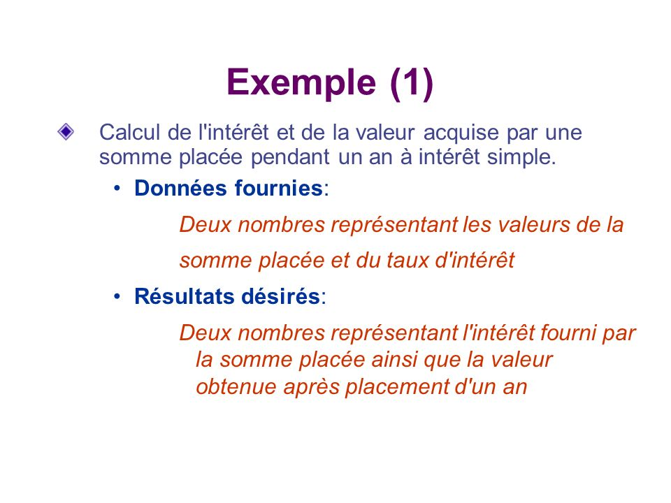 Exemple (1) Calcul de l intérêt et de la valeur acquise par une somme placée pendant un an à intérêt simple.