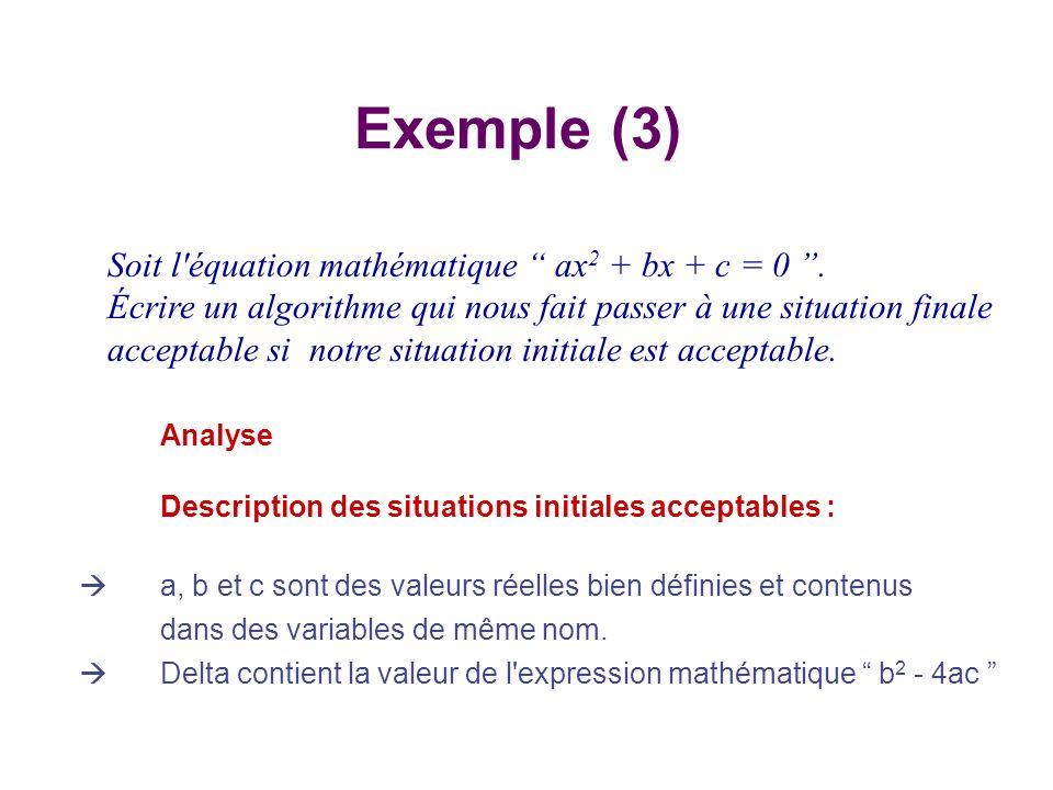 Exemple (3) Soit l équation mathématique ax2 + bx + c = 0 .