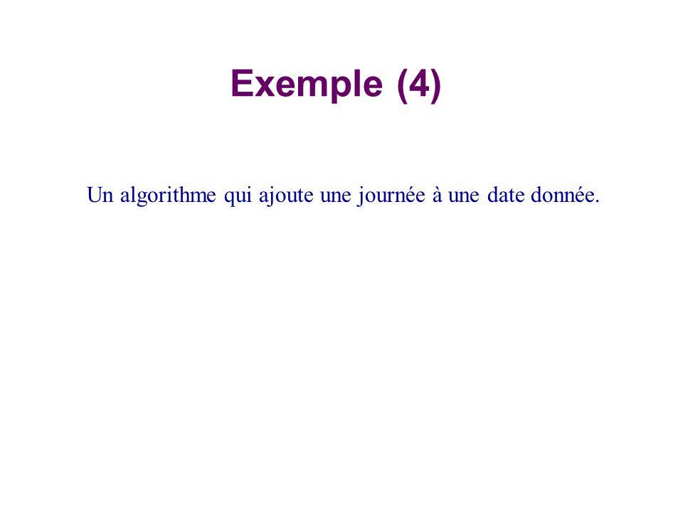 Exemple (4) Un algorithme qui ajoute une journée à une date donnée.