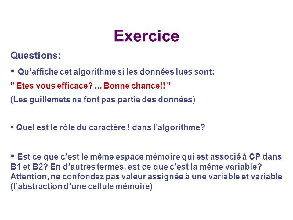 Exercice Questions: Qu'affiche cet algorithme si les données lues sont: Etes vous efficace ... Bonne chance!!
