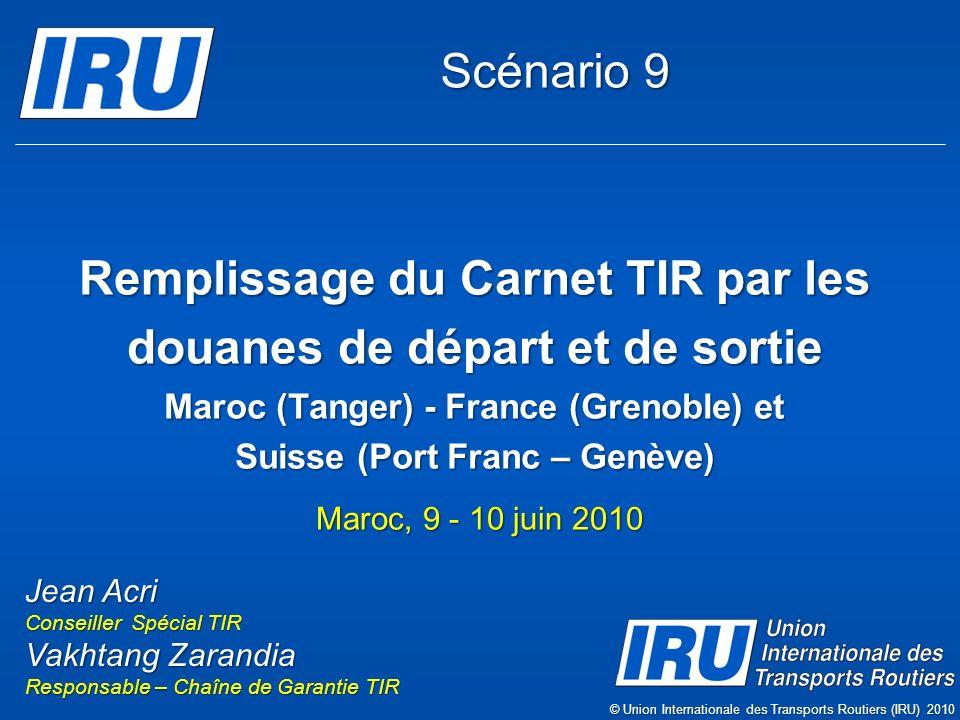 Scénario 9 Remplissage du Carnet TIR par les douanes de départ et de sortie Maroc (Tanger) - France (Grenoble) et Suisse (Port Franc – Genève)
