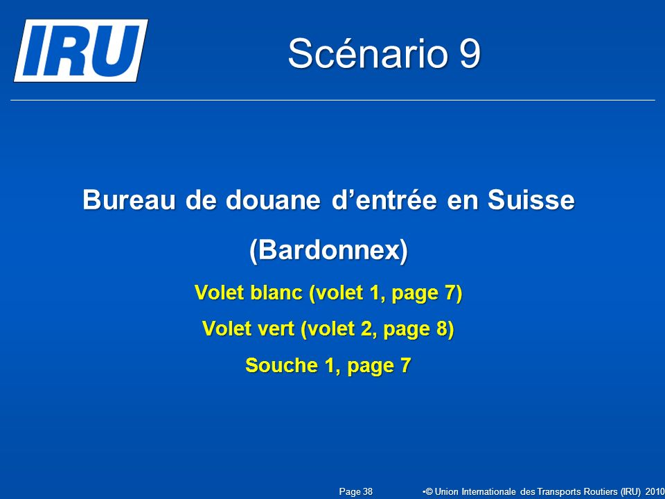 Scénario 9 Bureau de douane d'entrée en Suisse (Bardonnex) Volet blanc (volet 1, page 7) Volet vert (volet 2, page 8) Souche 1, page 7.