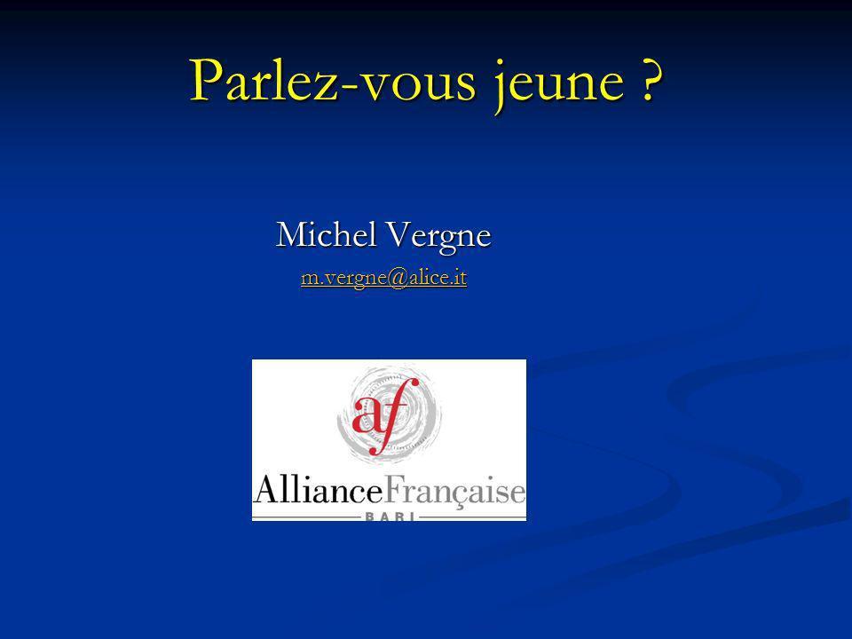 Parlez-vous jeune Michel Vergne m.vergne@alice.it