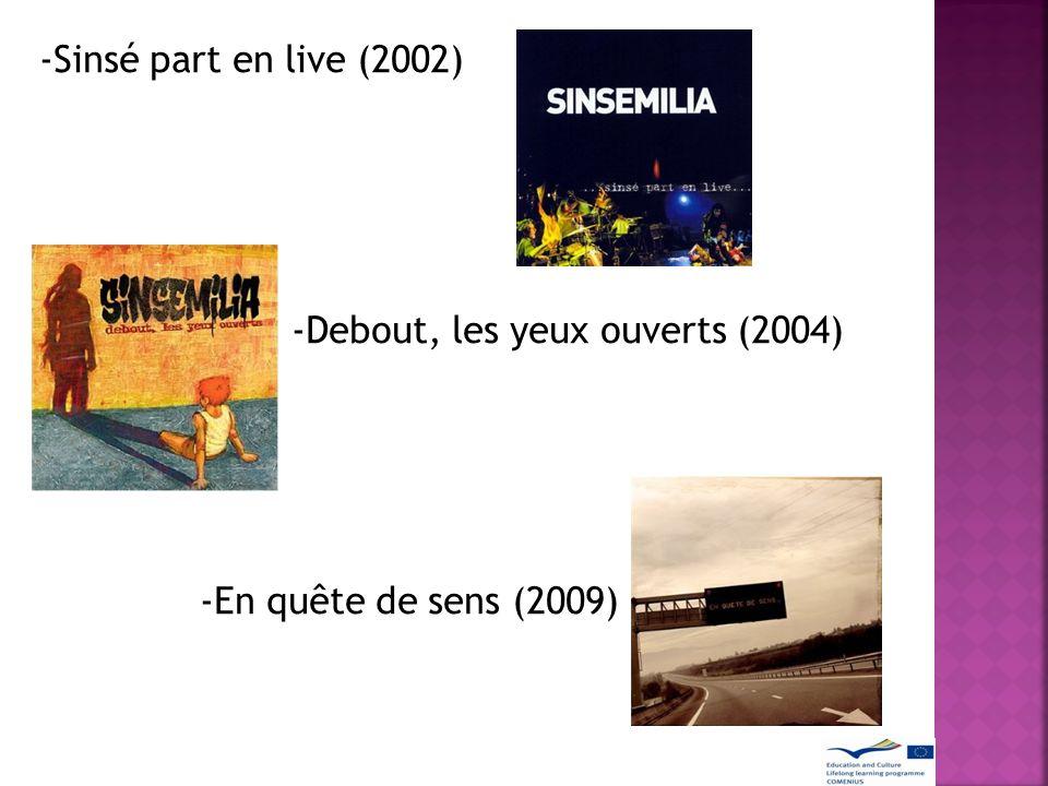 -Sinsé part en live (2002) -Debout, les yeux ouverts (2004) -En quête de sens (2009)
