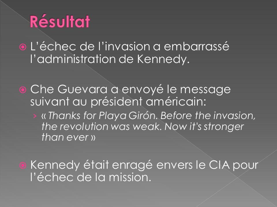 Résultat L'échec de l'invasion a embarrassé l'administration de Kennedy. Che Guevara a envoyé le message suivant au président américain: