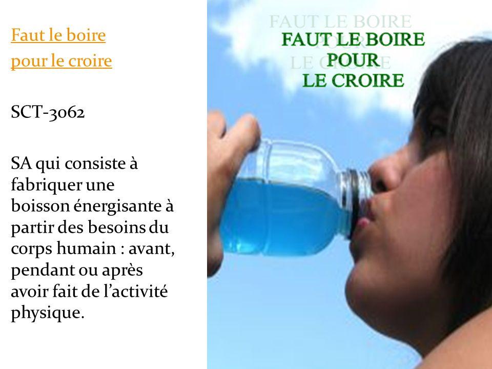 Faut le boire pour le croire SCT-3062 SA qui consiste à fabriquer une boisson énergisante à partir des besoins du corps humain : avant, pendant ou après avoir fait de l'activité physique.