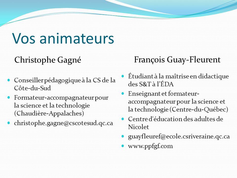 Vos animateurs Christophe Gagné François Guay-Fleurent