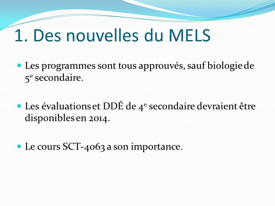 1. Des nouvelles du MELS Les programmes sont tous approuvés, sauf biologie de 5e secondaire.