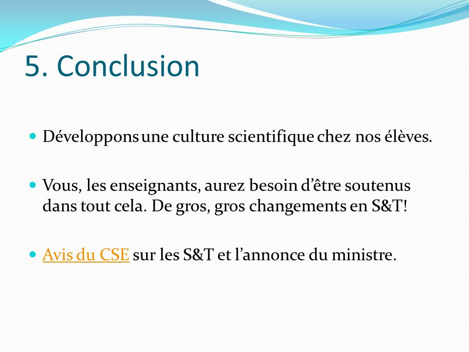 5. Conclusion Développons une culture scientifique chez nos élèves.