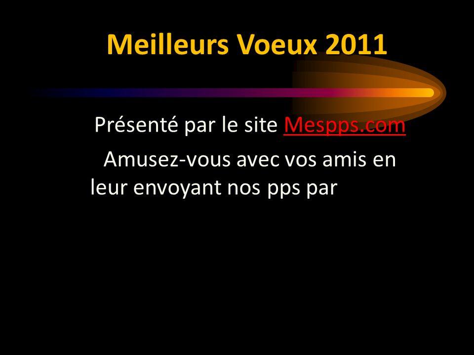 Meilleurs Voeux 2011 Présenté par le site Mespps.com