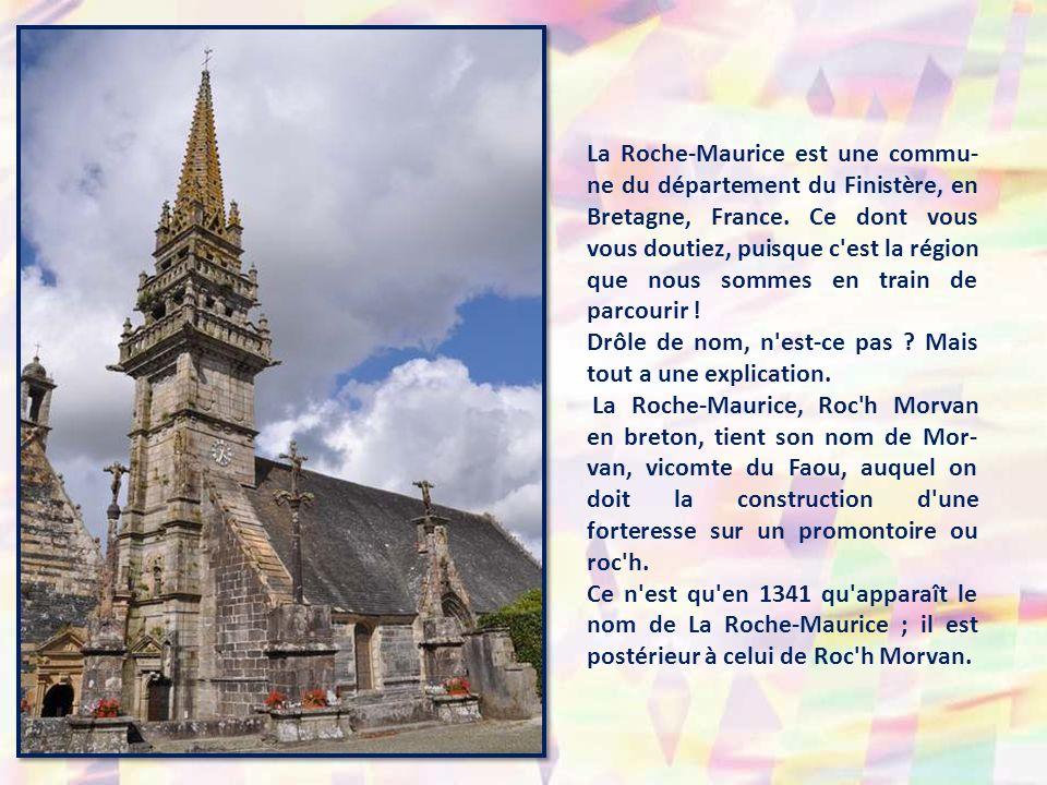 La Roche-Maurice est une commu-ne du département du Finistère, en Bretagne, France. Ce dont vous vous doutiez, puisque c est la région que nous sommes en train de parcourir !