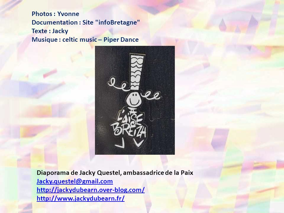 Photos : Yvonne Documentation : Site infoBretagne Texte : Jacky. Musique : celtic music – Piper Dance.