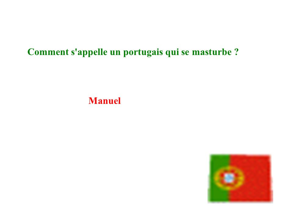 Comment s appelle un portugais qui se masturbe